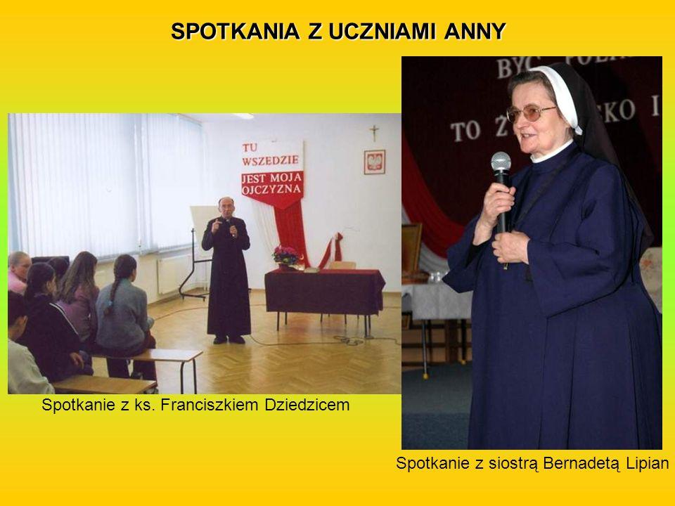 SPOTKANIA Z UCZNIAMI ANNY Spotkanie z ks. Franciszkiem Dziedzicem Spotkanie z siostrą Bernadetą Lipian