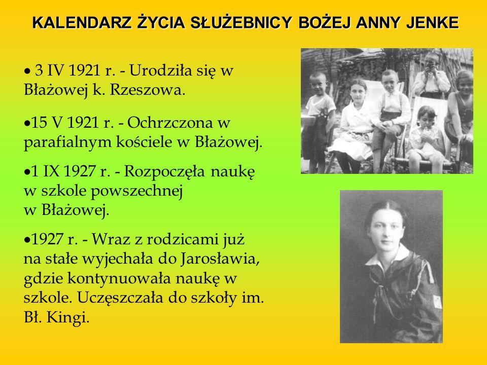 3 IV 1921 r. - Urodziła się w Błażowej k. Rzeszowa. 15 V 1921 r. - Ochrzczona w parafialnym kościele w Błażowej. 1 IX 1927 r. - Rozpoczęła naukę w szk