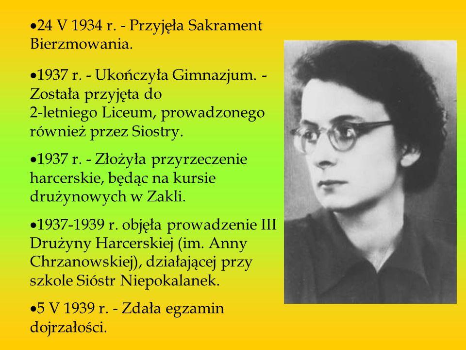 24 V 1934 r. - Przyjęła Sakrament Bierzmowania. 1937 r. - Ukończyła Gimnazjum. - Została przyjęta do 2-letniego Liceum, prowadzonego również przez Sio