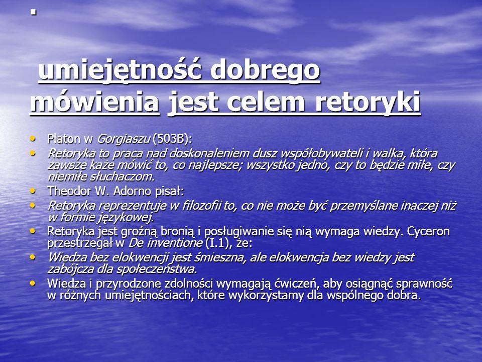 . umiejętność dobrego mówienia jest celem retoryki Platon w Gorgiaszu (503B): Platon w Gorgiaszu (503B): Retoryka to praca nad doskonaleniem dusz wspó