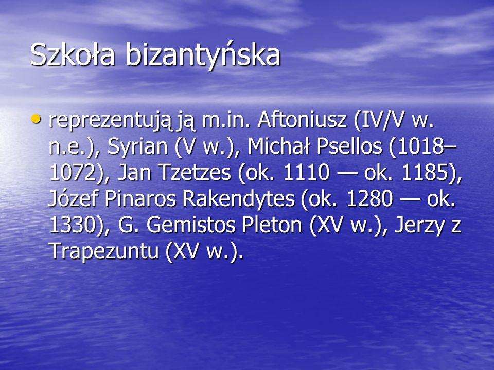 Szkoła bizantyńska reprezentują ją m.in. Aftoniusz (IV/V w. n.e.), Syrian (V w.), Michał Psellos (1018– 1072), Jan Tzetzes (ok. 1110 ok. 1185), Józef
