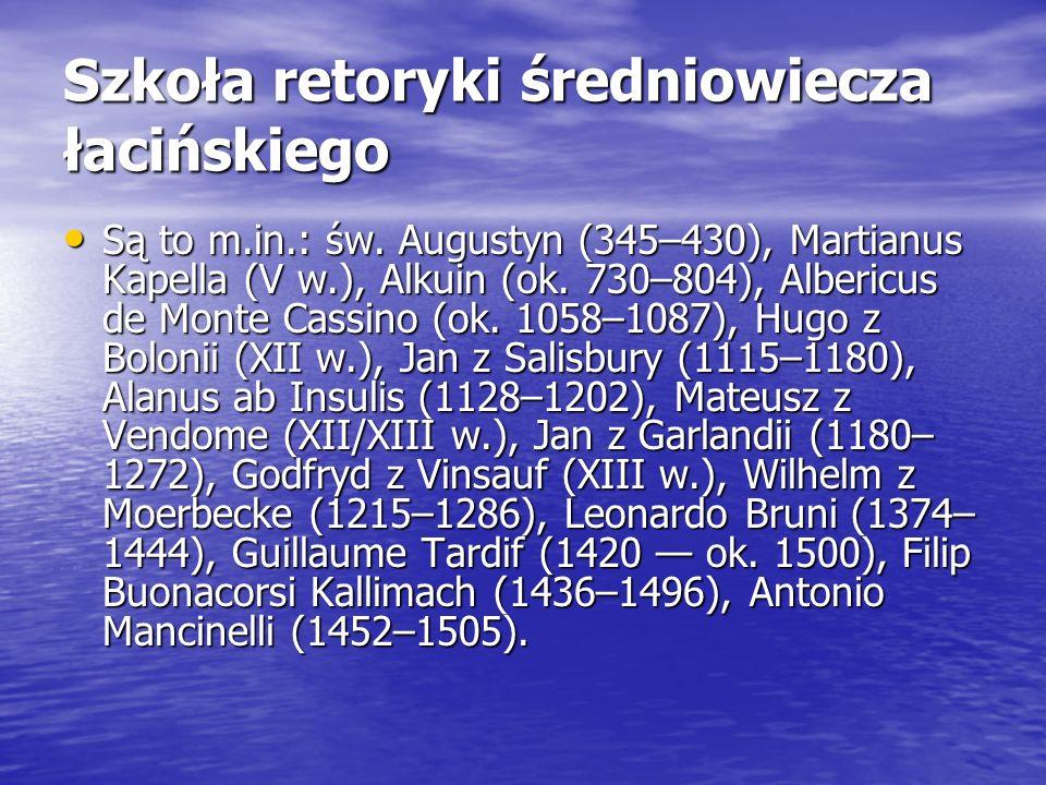 Szkoła retoryki średniowiecza łacińskiego Są to m.in.: św. Augustyn (345–430), Martianus Kapella (V w.), Alkuin (ok. 730–804), Albericus de Monte Cass