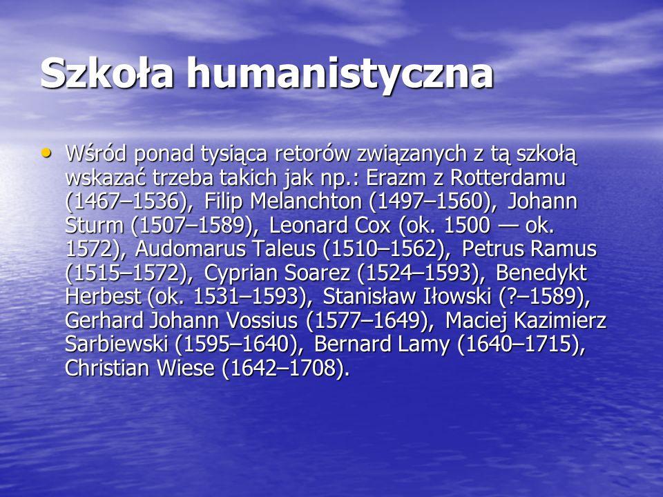 Szkoła humanistyczna Wśród ponad tysiąca retorów związanych z tą szkołą wskazać trzeba takich jak np.: Erazm z Rotterdamu (1467–1536), Filip Melanchto