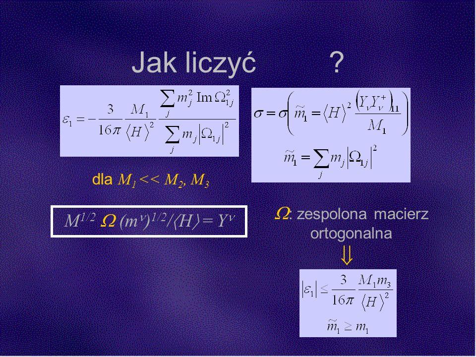 dla M 1 << M 2, M 3 M 1/2 (m ) 1/2 / H = Y : zespolona macierz ortogonalna