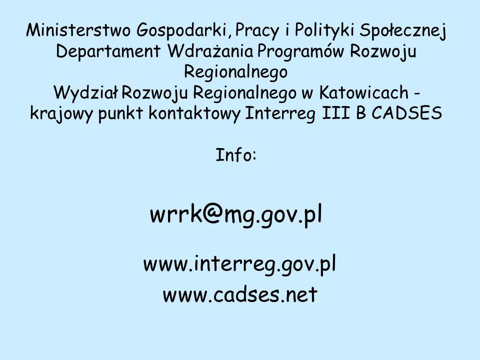 Ministerstwo Gospodarki, Pracy i Polityki Społecznej Departament Wdrażania Programów Rozwoju Regionalnego Wydział Rozwoju Regionalnego w Katowicach - krajowy punkt kontaktowy Interreg III B CADSES Info: wrrk@mg.gov.pl www.interreg.gov.pl www.cadses.net