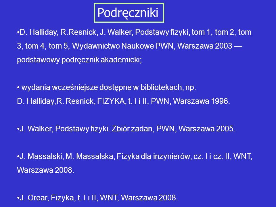 Podręczniki D. Halliday, R.Resnick, J. Walker, Podstawy fizyki, tom 1, tom 2, tom 3, tom 4, tom 5, Wydawnictwo Naukowe PWN, Warszawa 2003 podstawowy p