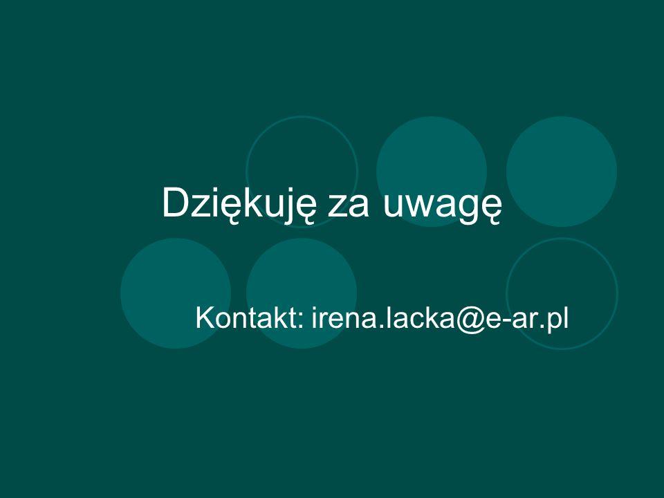 Dziękuję za uwagę Kontakt: irena.lacka@e-ar.pl
