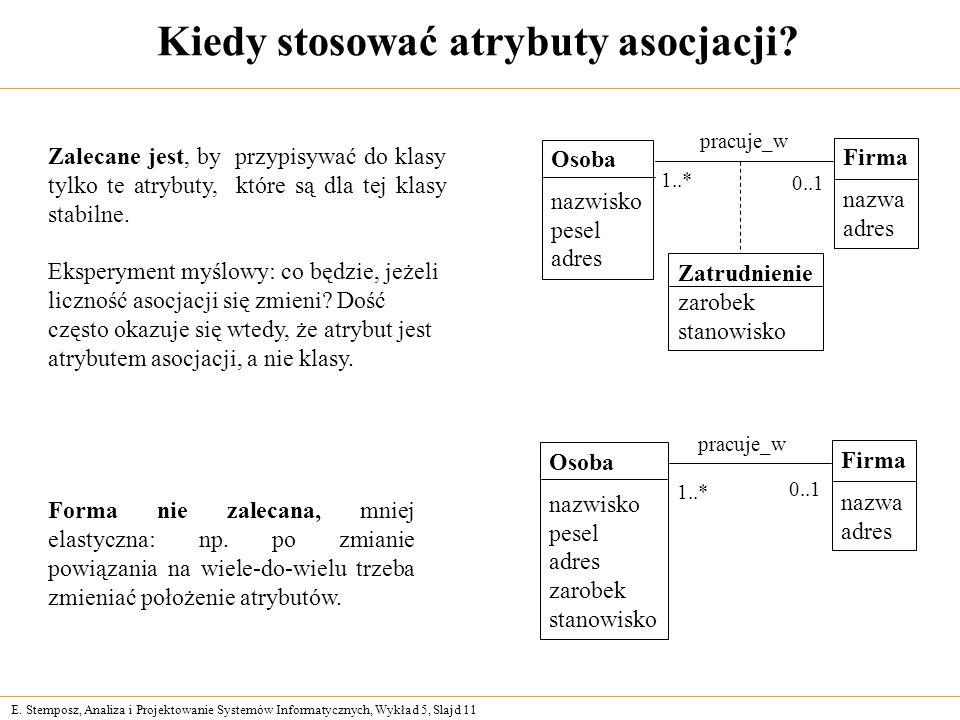 E. Stemposz, Analiza i Projektowanie Systemów Informatycznych, Wykład 5, Slajd 11 Kiedy stosować atrybuty asocjacji? Forma nie zalecana, mniej elastyc