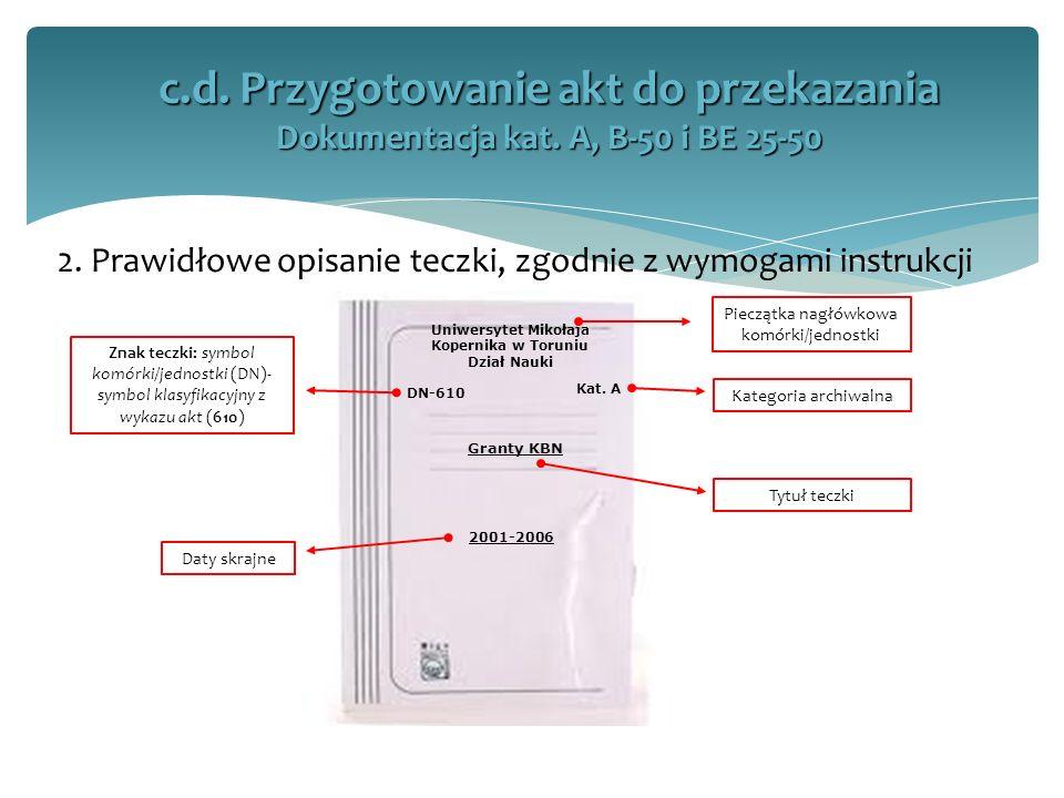 2. Prawidłowe opisanie teczki, zgodnie z wymogami instrukcji c.d. Przygotowanie akt do przekazania Dokumentacja kat. A, B-50 i BE 25-50 Uniwersytet Mi