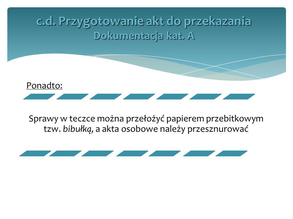 Ponadto: Sprawy w teczce można przełożyć papierem przebitkowym tzw. bibułką, a akta osobowe należy przesznurować c.d. Przygotowanie akt do przekazania