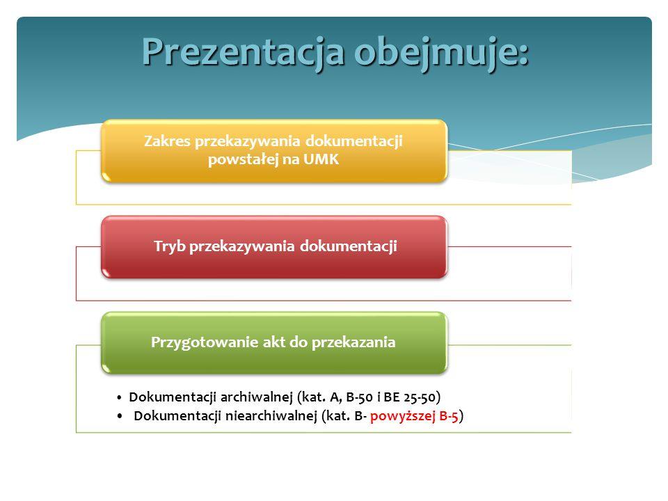 Prezentacja obejmuje: Zakres przekazywania dokumentacji powstałej na UMK Tryb przekazywania dokumentacji Dokumentacji archiwalnej (kat. A, B-50 i BE 2