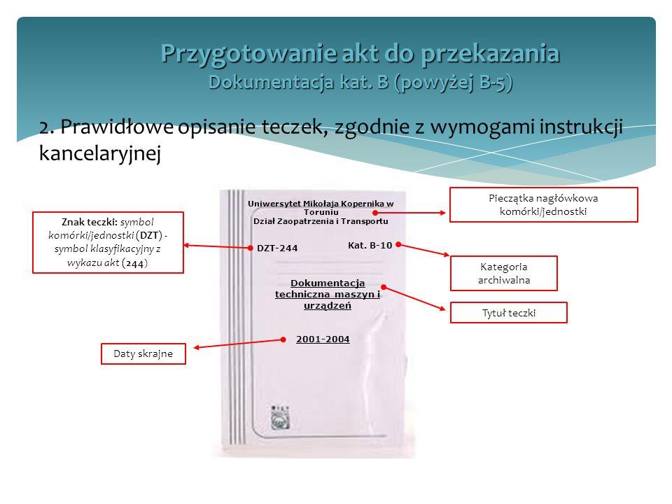 2. Prawidłowe opisanie teczek, zgodnie z wymogami instrukcji kancelaryjnej Przygotowanie akt do przekazania Dokumentacja kat. B (powyżej B-5) Uniwersy