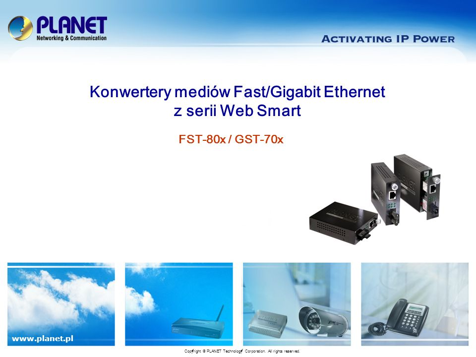 www.planet.pl FST-80x / GST-70x Konwertery mediów Fast/Gigabit Ethernet z serii Web Smart Copyright © PLANET Technology Corporation.