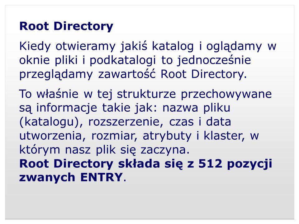 Root Directory Kiedy otwieramy jakiś katalog i oglądamy w oknie pliki i podkatalogi to jednocześnie przeglądamy zawartość Root Directory. To właśnie w