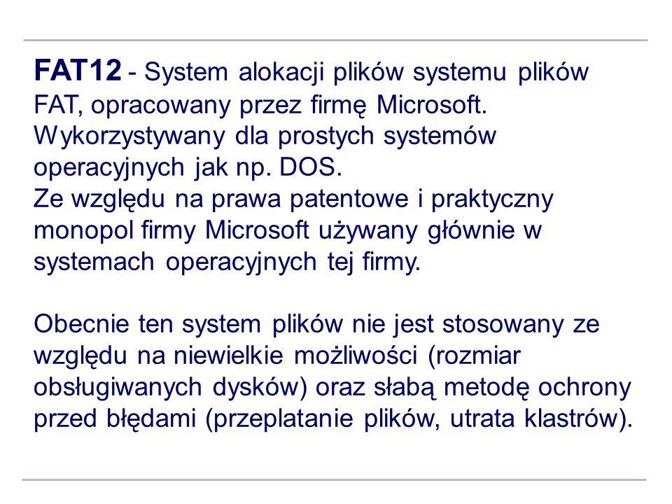FAT12 - System alokacji plików systemu plików FAT, opracowany przez firmę Microsoft. Wykorzystywany dla prostych systemów operacyjnych jak np. DOS. Ze