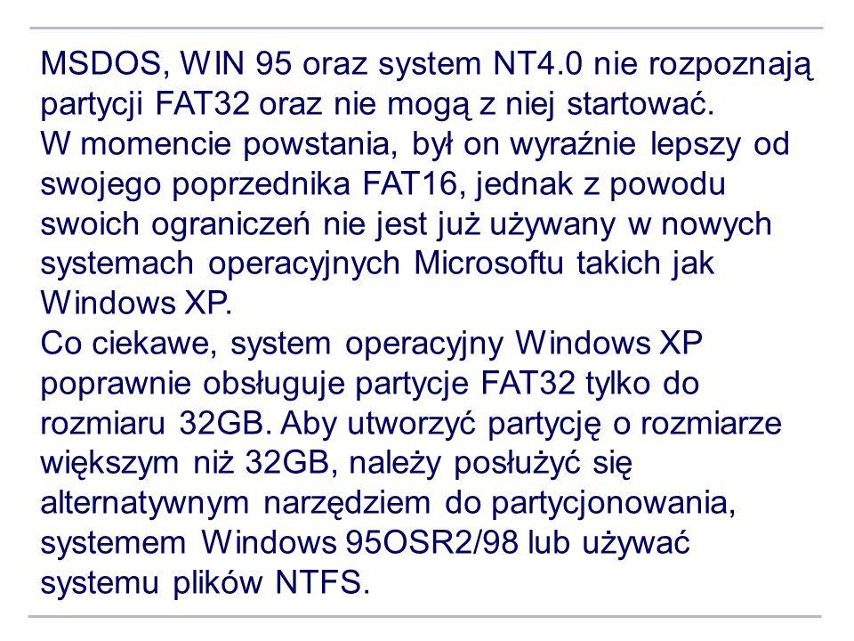 MSDOS, WIN 95 oraz system NT4.0 nie rozpoznają partycji FAT32 oraz nie mogą z niej startować. W momencie powstania, był on wyraźnie lepszy od swojego