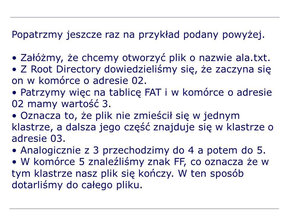 Popatrzmy jeszcze raz na przykład podany powyżej. Załóżmy, że chcemy otworzyć plik o nazwie ala.txt. Z Root Directory dowiedzieliśmy się, że zaczyna s