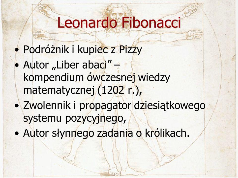Leonardo Fibonacci Podróżnik i kupiec z Pizzy Autor Liber abaci – kompendium ówczesnej wiedzy matematycznej (1202 r.), Zwolennik i propagator dziesiąt