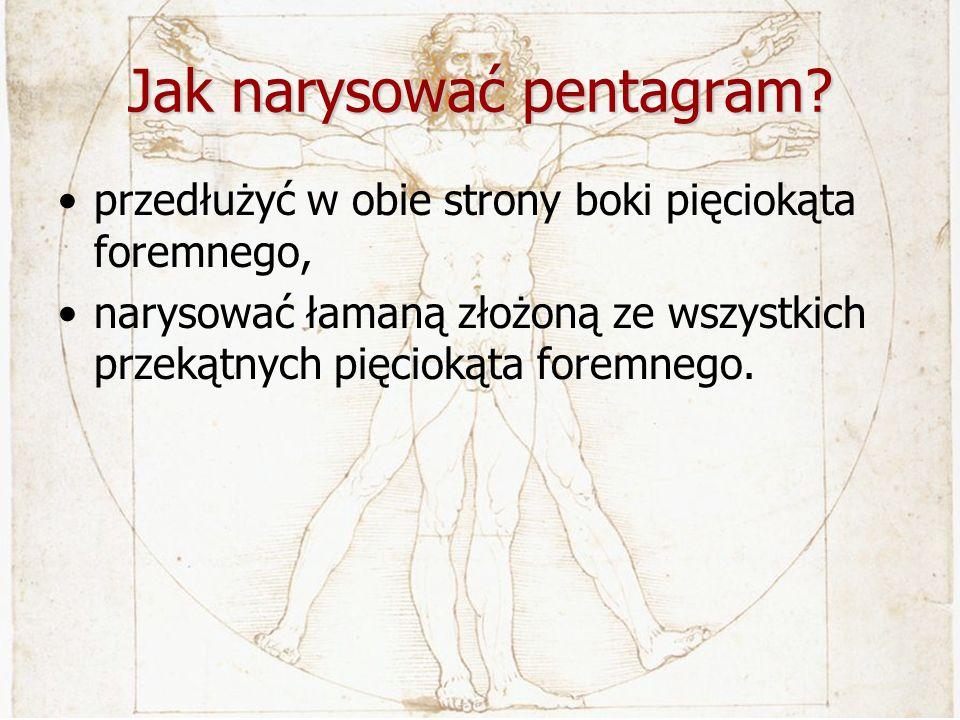Jak narysować pentagram? przedłużyć w obie strony boki pięciokąta foremnego, narysować łamaną złożoną ze wszystkich przekątnych pięciokąta foremnego.