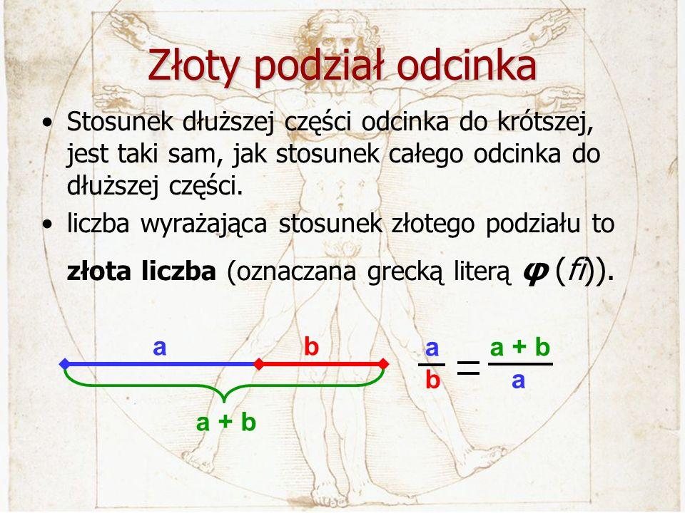 Złoty podział odcinka Stosunek dłuższej części odcinka do krótszej, jest taki sam, jak stosunek całego odcinka do dłuższej części. liczba wyrażająca s