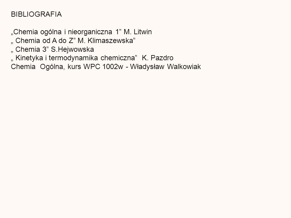 BIBLIOGRAFIA Chemia ogólna i nieorganiczna 1 M. Litwin Chemia od A do Z M.