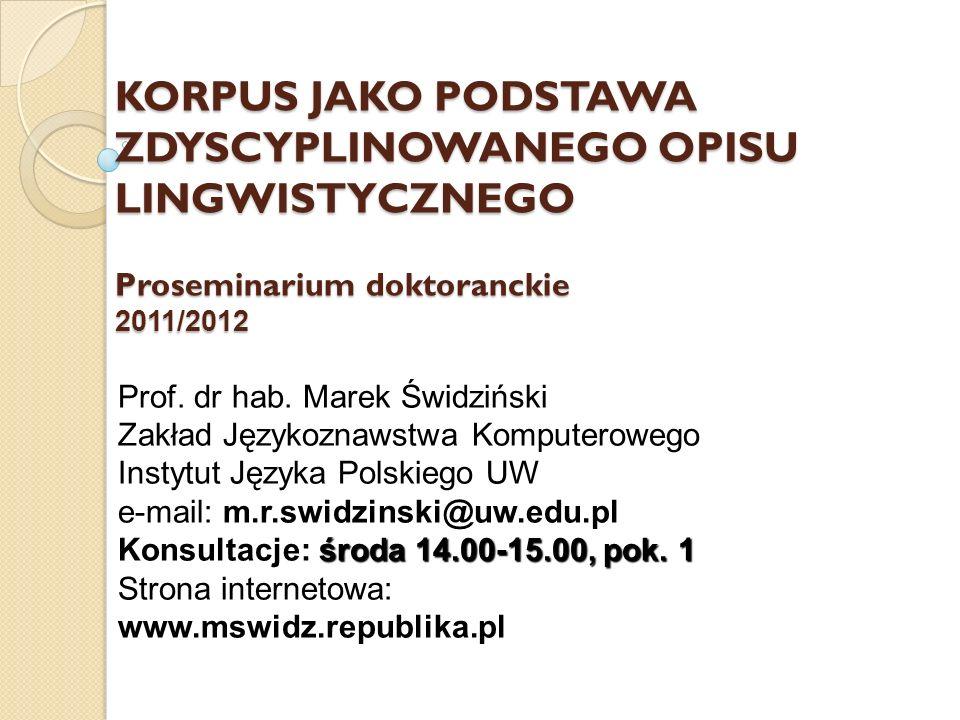 KORPUS JAKO PODSTAWA ZDYSCYPLINOWANEGO OPISU LINGWISTYCZNEGO Proseminarium doktoranckie 2011/2012 Prof. dr hab. Marek Świdziński Zakład Językoznawstwa