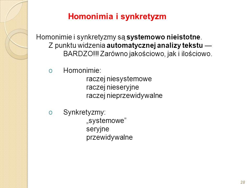 Homonimie i synkretyzmy są systemowo nieistotne. Z punktu widzenia automatycznej analizy tekstu BARDZO!!! Zarówno jakościowo, jak i ilościowo. oHomoni