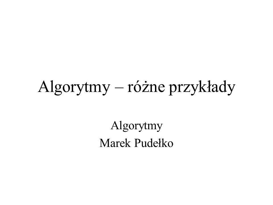 Algorytmy – różne przykłady Algorytmy Marek Pudełko
