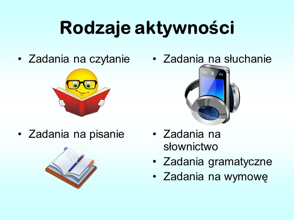 Rodzaje aktywno ś ci Zadania na czytanie Zadania na pisanie Zadania na słuchanie Zadania na słownictwo Zadania gramatyczne Zadania na wymowę