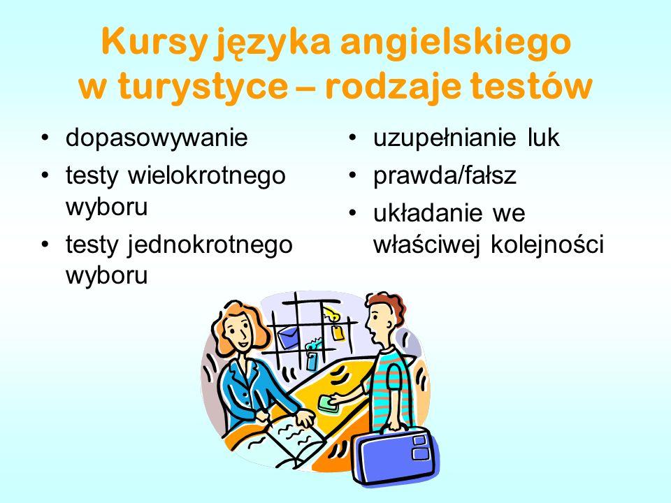 Kursy j ę zyka angielskiego w turystyce – rodzaje testów dopasowywanie testy wielokrotnego wyboru testy jednokrotnego wyboru uzupełnianie luk prawda/f