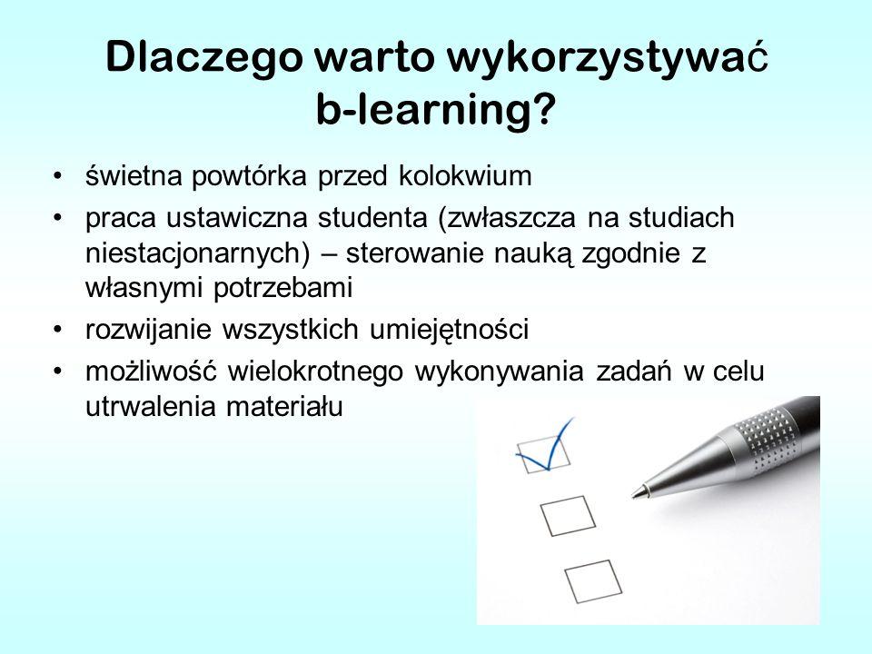 Dlaczego warto wykorzystywa ć b-learning? świetna powtórka przed kolokwium praca ustawiczna studenta (zwłaszcza na studiach niestacjonarnych) – sterow