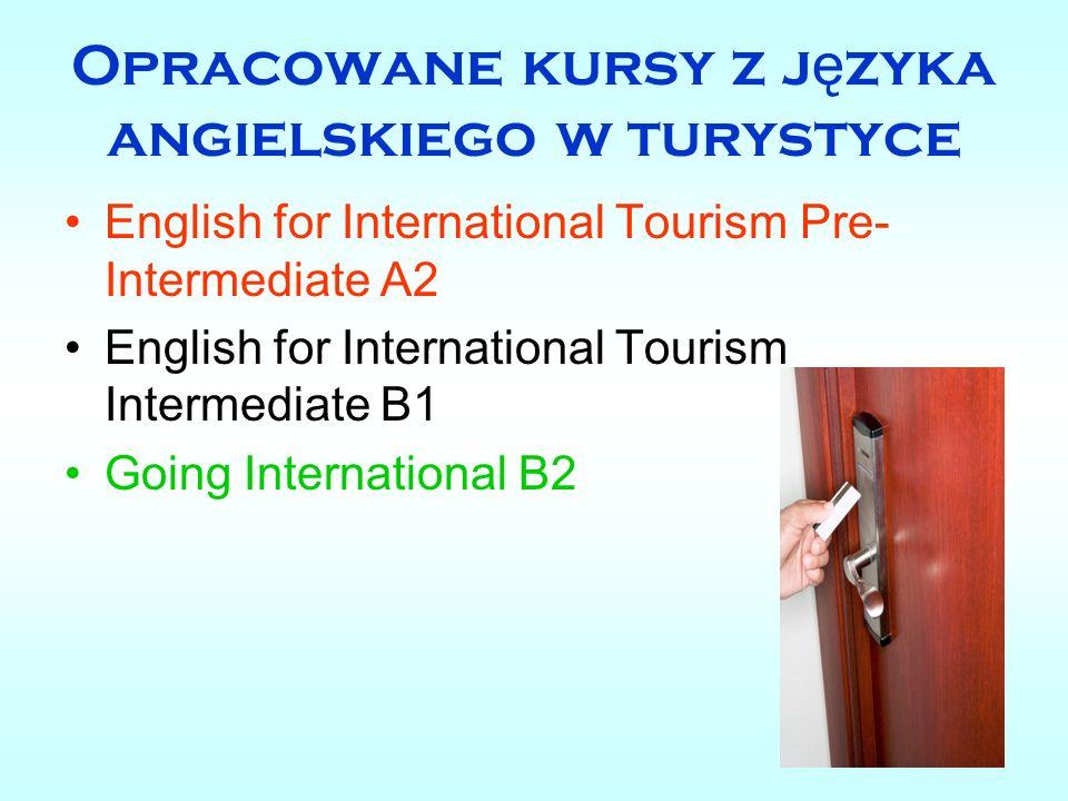 Opracowane kursy z j ę zyka angielskiego w turystyce English for International Tourism Pre- Intermediate A2 English for International Tourism Intermed
