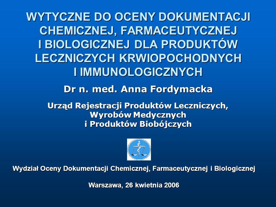 WYTYCZNE DO OCENY DOKUMENTACJI CHEMICZNEJ, FARMACEUTYCZNEJ I BIOLOGICZNEJ DLA PRODUKTÓW LECZNICZYCH KRWIOPOCHODNYCH I IMMUNOLOGICZNYCH Dr n. med. Anna