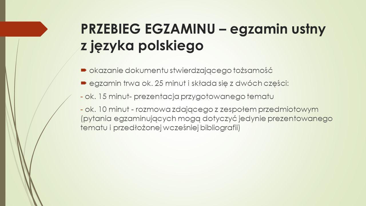 PRZEBIEG EGZAMINU – egzamin ustny z języka polskiego okazanie dokumentu stwierdzającego tożsamość egzamin trwa ok. 25 minut i składa się z dwóch częśc