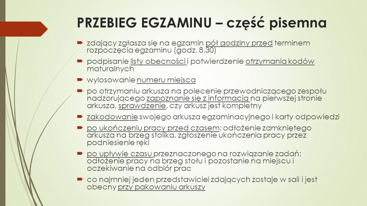 PRZEBIEG EGZAMINU – część pisemna zdający zgłasza się na egzamin pół godziny przed terminem rozpoczęcia egzaminu (godz. 8.30) podpisanie listy obecnoś
