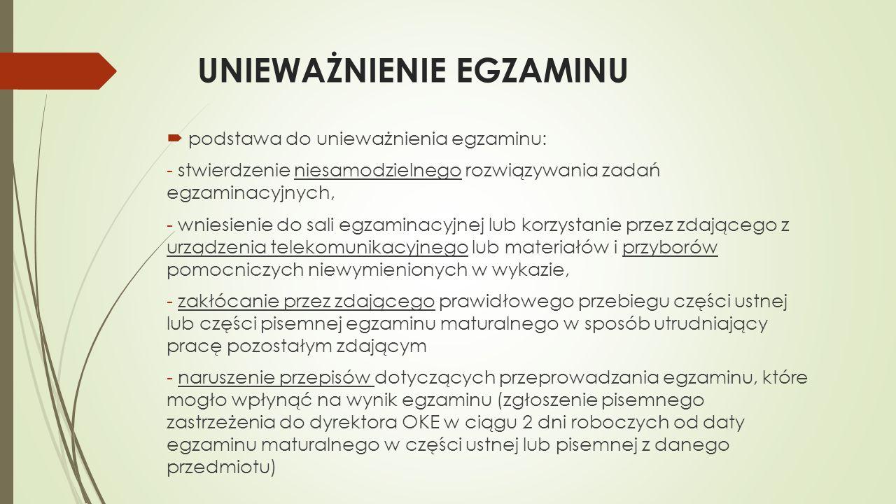 UNIEWAŻNIENIE EGZAMINU podstawa do unieważnienia egzaminu: - stwierdzenie niesamodzielnego rozwiązywania zadań egzaminacyjnych, - wniesienie do sali e