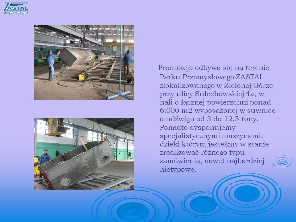 Produkcja odbywa się na terenie Parku Przemysłowego ZASTAL zlokalizowanego w Zielonej Górze przy ulicy Sulechowskiej 4a, w hali o łącznej powierzchni