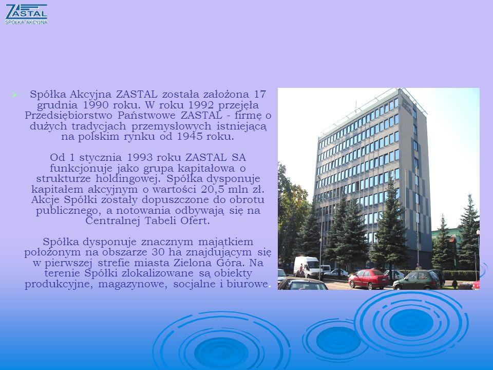 Spółka Akcyjna ZASTAL została założona 17 grudnia 1990 roku. W roku 1992 przejęła Przedsiębiorstwo Państwowe ZASTAL - firmę o dużych tradycjach przemy