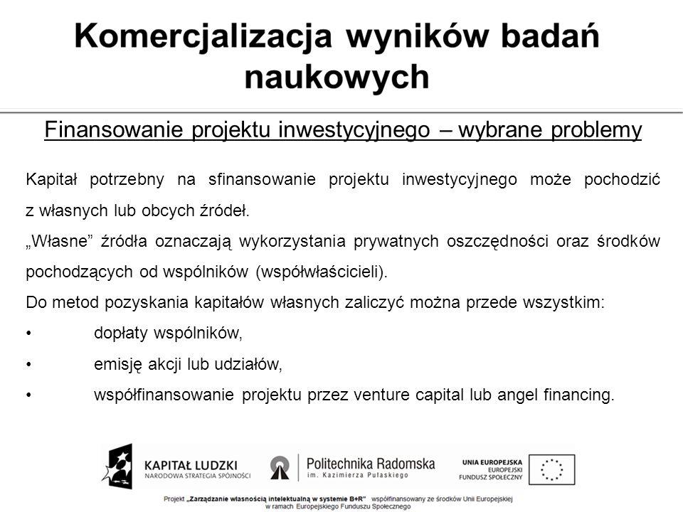 Finansowanie projektu inwestycyjnego – wybrane problemy Kapitał potrzebny na sfinansowanie projektu inwestycyjnego może pochodzić z własnych lub obcyc