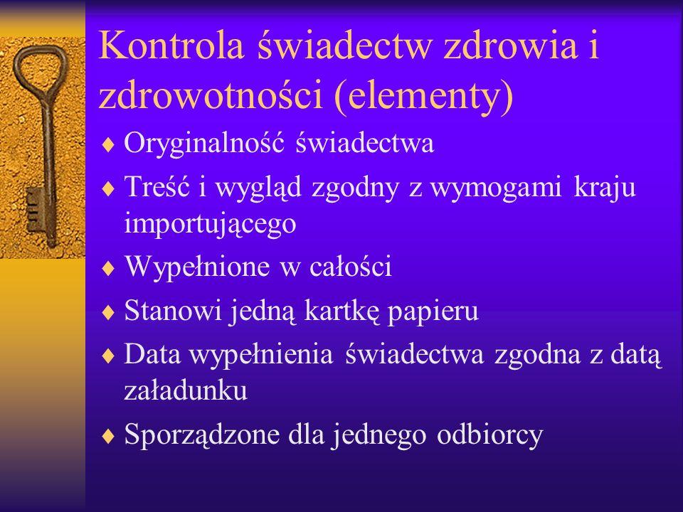 Kontrola świadectw (elementy) Jest sporządzone przy najmniej w jednym języku UE i w języku polskim Jest podpisane przez urzędowego lekarza weterynarii i podbite pieczęcią w kolorze kontrastowym Informacja w świadectwie odpowiada informacjom zawartym w świadectwie przekroczenia granicy