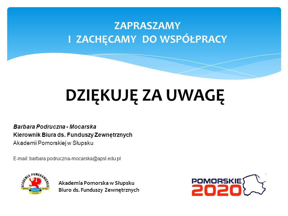 DZIĘKUJĘ ZA UWAGĘ Barbara Podruczna - Mocarska Kierownik Biura ds. Funduszy Zewnętrznych Akademii Pomorskiej w Słupsku E-mail: barbara.podruczna-mocar