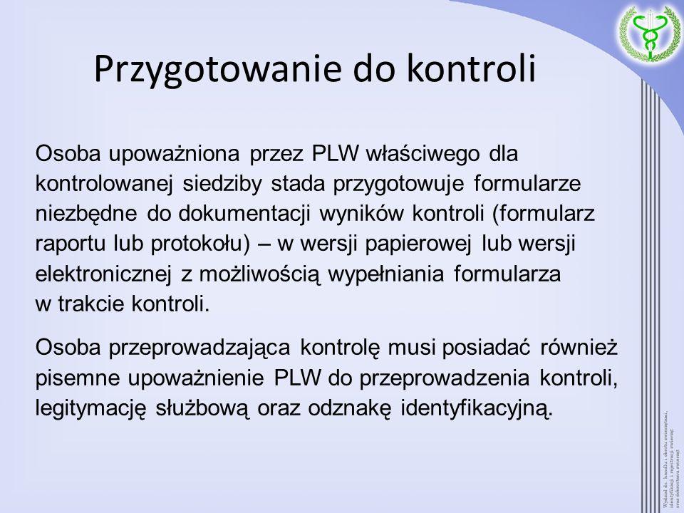 Przygotowanie do kontroli Osoba upoważniona przez PLW właściwego dla kontrolowanej siedziby stada przygotowuje formularze niezbędne do dokumentacji wy
