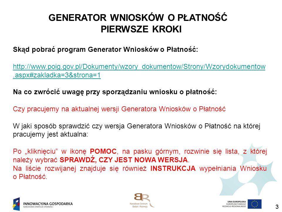 33 Skąd pobrać program Generator Wniosków o Płatność: http://www.poig.gov.pl/Dokumenty/wzory_dokumentow/Strony/Wzorydokumentow.aspx#zakladka=3&strona=