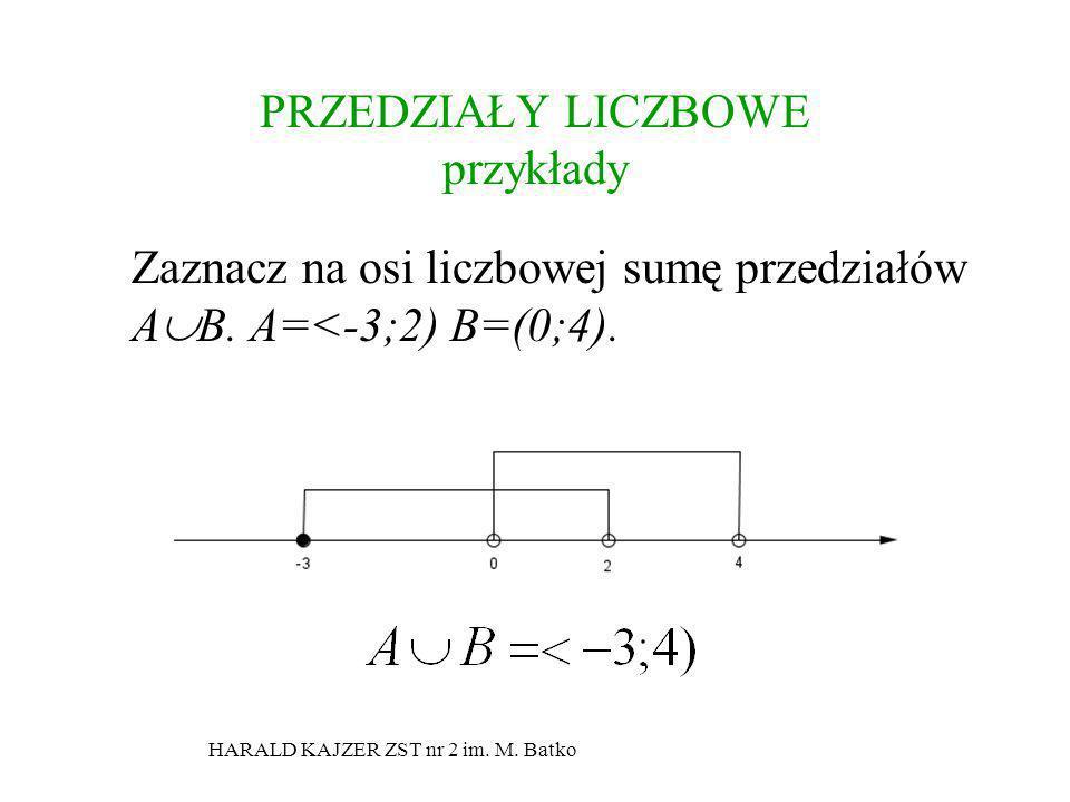 HARALD KAJZER ZST nr 2 im. M. Batko PRZEDZIAŁY LICZBOWE przykłady Zaznacz na osi liczbowej sumę przedziałów A B. A=<-3;2) B=(0;4).