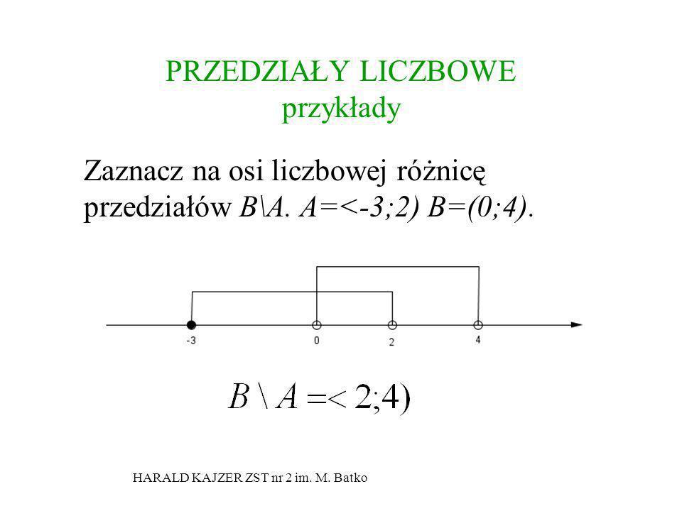 HARALD KAJZER ZST nr 2 im. M. Batko PRZEDZIAŁY LICZBOWE przykłady Zaznacz na osi liczbowej różnicę przedziałów B\A. A=<-3;2) B=(0;4).