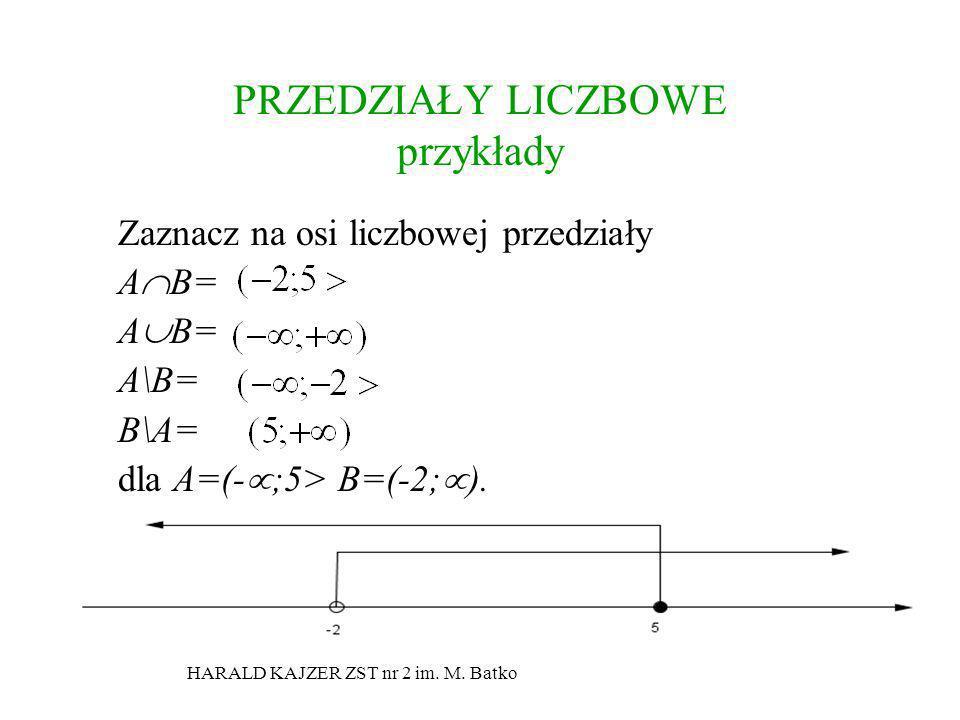 HARALD KAJZER ZST nr 2 im. M. Batko PRZEDZIAŁY LICZBOWE przykłady Zaznacz na osi liczbowej przedziały A B= A\B= B\A= dla A=(- ;5> B=(-2; ).
