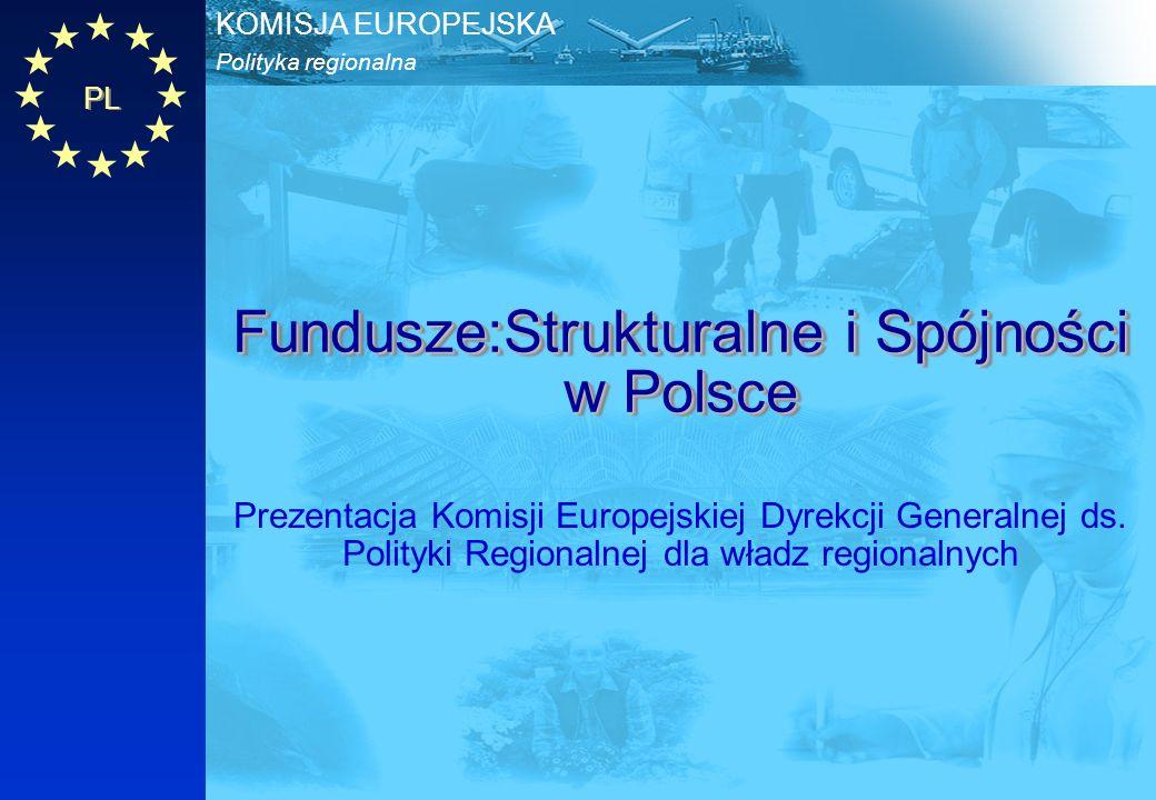 PL Polityka regionalna KOMISJA EUROPEJSKA Fundusze:Strukturalne i Spójności w Polsce Prezentacja Komisji Europejskiej Dyrekcji Generalnej ds. Polityki