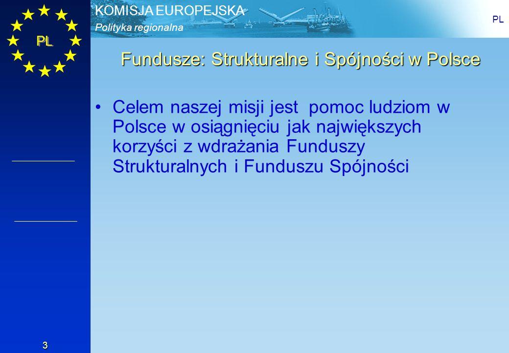 Polityka regionalna KOMISJA EUROPEJSKA PL 3 Fundusze: Strukturalne i Spójności w Polsce Celem naszej misji jest pomoc ludziom w Polsce w osiągnięciu j