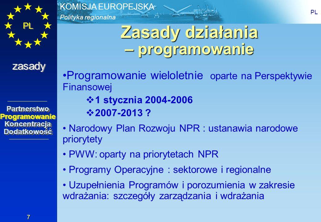Polityka regionalna KOMISJA EUROPEJSKA PL 8 Zasady działania – programowanie Koncentracja na planowaniu średnioterminowym opartym na strategii Funduszy Strukturalnych i Funduszu Spójności Koszt przygotowania przyszłych projektów jest kwalifikowalny nawet w stosunku do projektów, które będą wdrażane po 2006 r.
