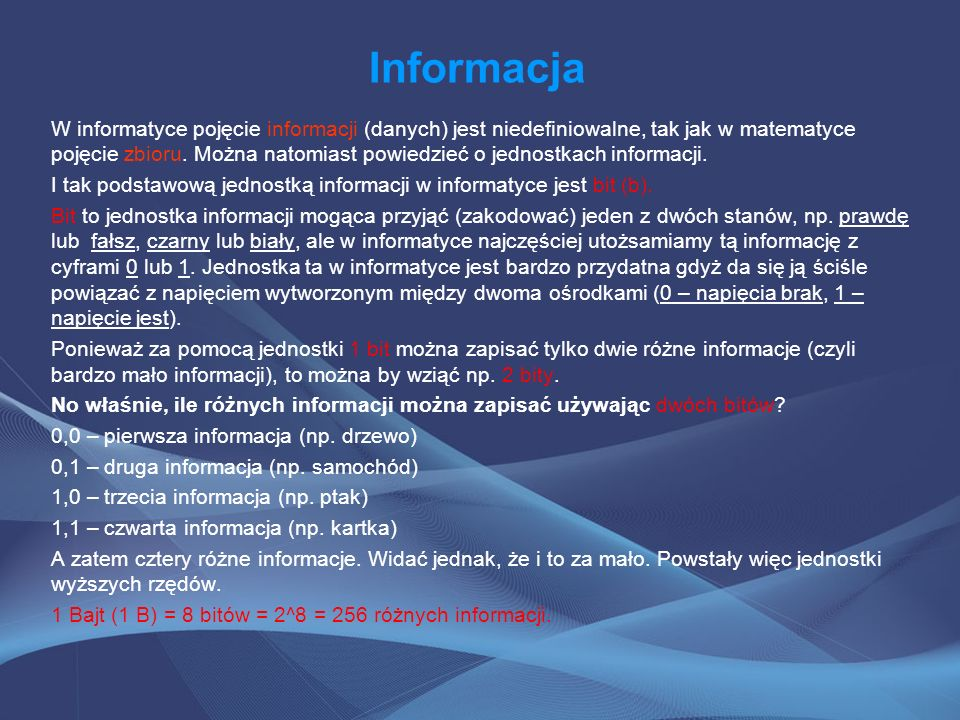 Informacja W informatyce pojęcie informacji (danych) jest niedefiniowalne, tak jak w matematyce pojęcie zbioru. Można natomiast powiedzieć o jednostka